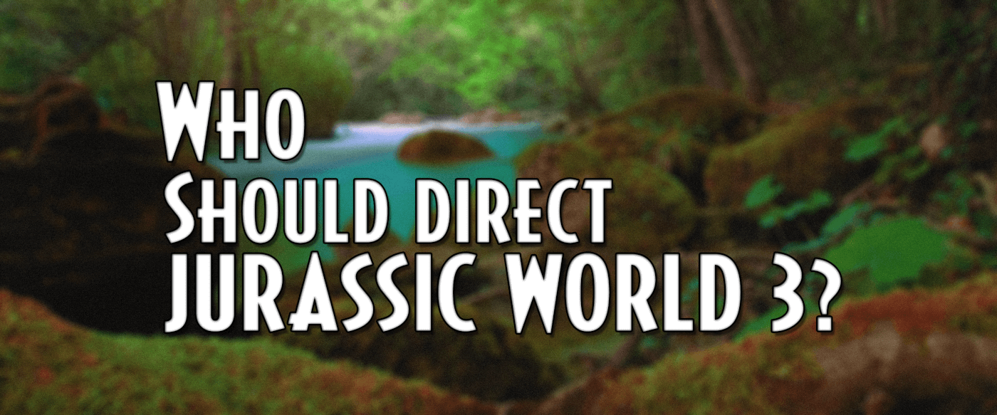 Opinion: Who Should Direct Jurassic World 3?
