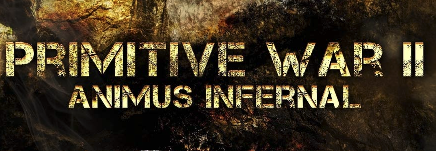 Available Now From Author Ethan Pettus: 'Primitive War II – Animus Infernal'!